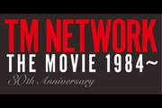 TM NETWORK THE MOVIE 1984�`�@30th ANNIVERSARY